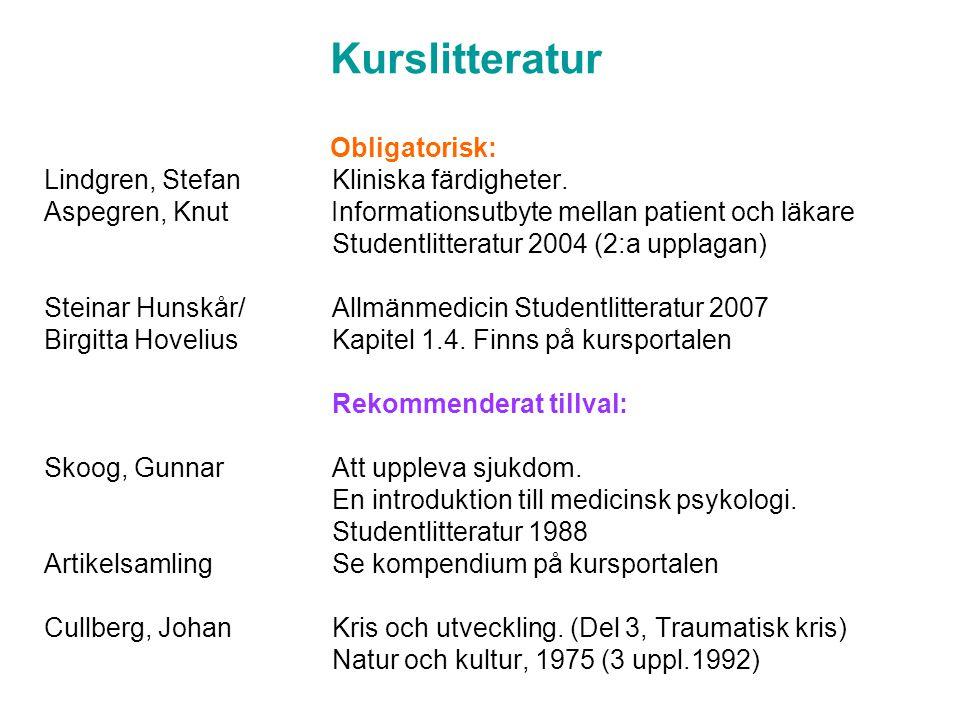 Obligatorisk: Lindgren, StefanKliniska färdigheter. Aspegren, Knut Informationsutbyte mellan patient och läkare Studentlitteratur 2004 (2:a upplagan)
