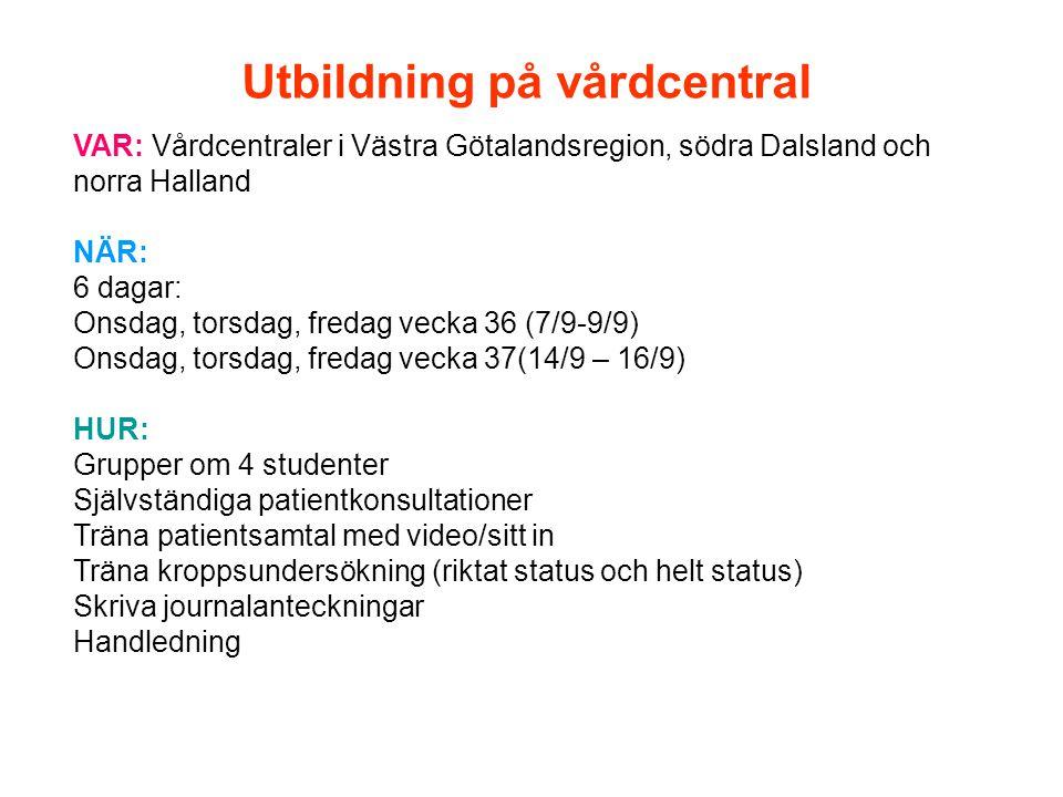 VAR: Vårdcentraler i Västra Götalandsregion, södra Dalsland och norra Halland NÄR: 6 dagar: Onsdag, torsdag, fredag vecka 36 (7/9-9/9) Onsdag, torsdag