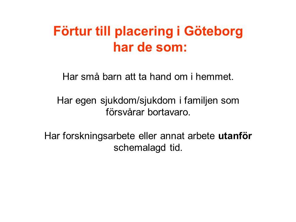 Förtur till placering i Göteborg har de som: Har små barn att ta hand om i hemmet. Har egen sjukdom/sjukdom i familjen som försvårar bortavaro. Har fo
