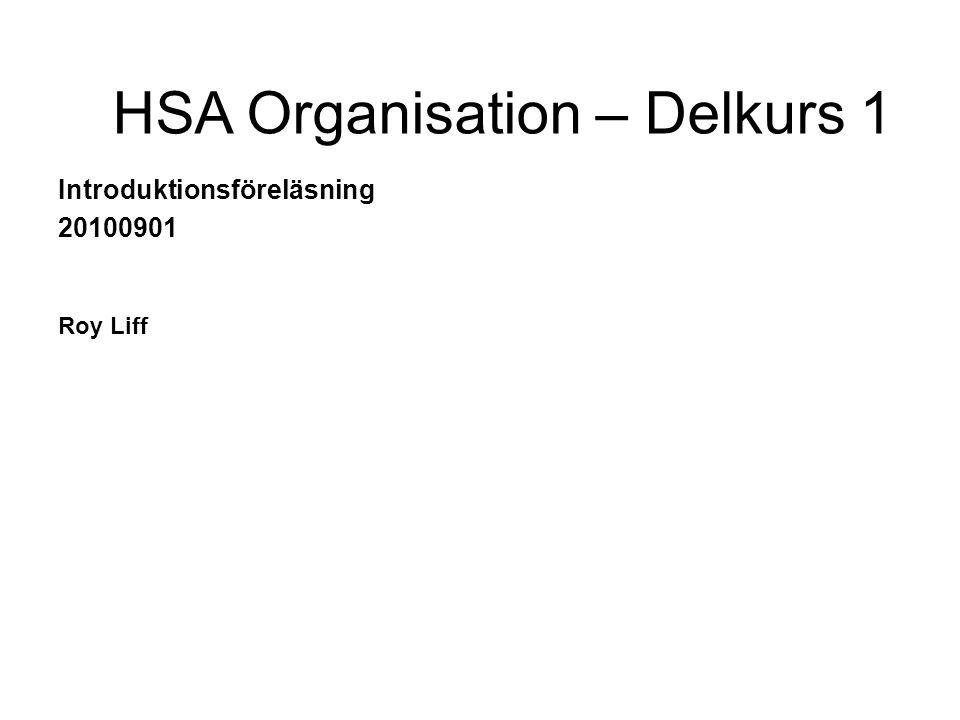 Introduktionsföreläsning 20100901 Roy Liff HSA Organisation – Delkurs 1