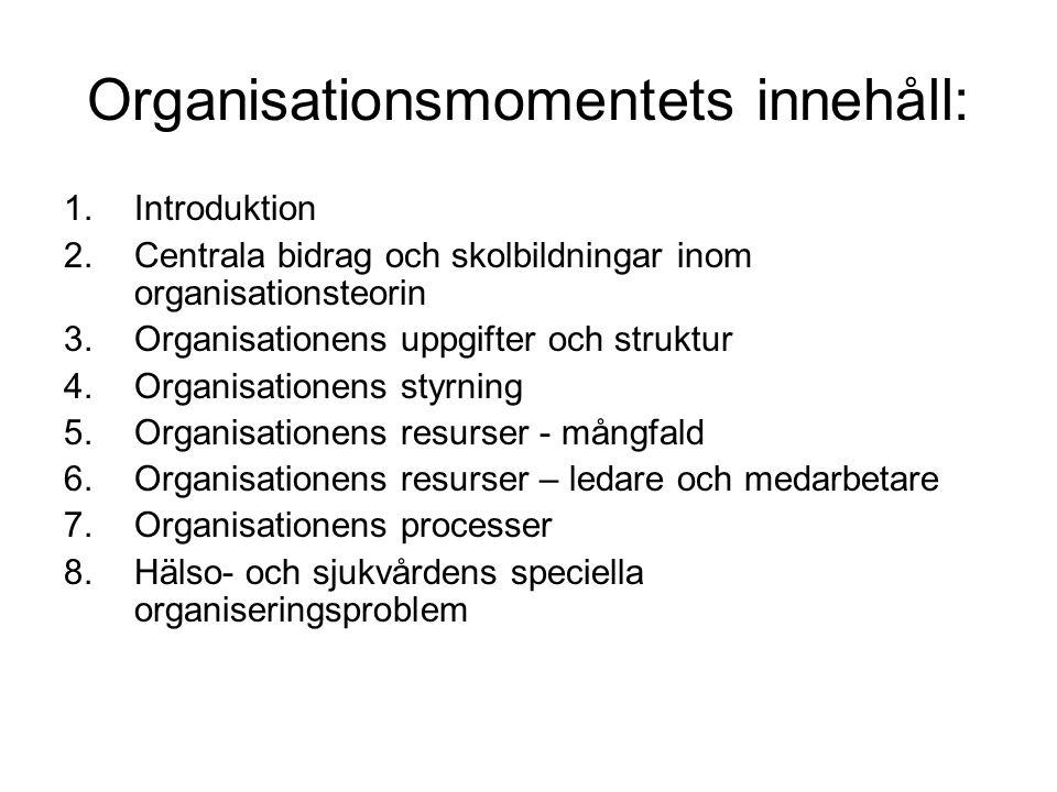 Organisationsmomentets innehåll: 1.Introduktion 2.Centrala bidrag och skolbildningar inom organisationsteorin 3.Organisationens uppgifter och struktur
