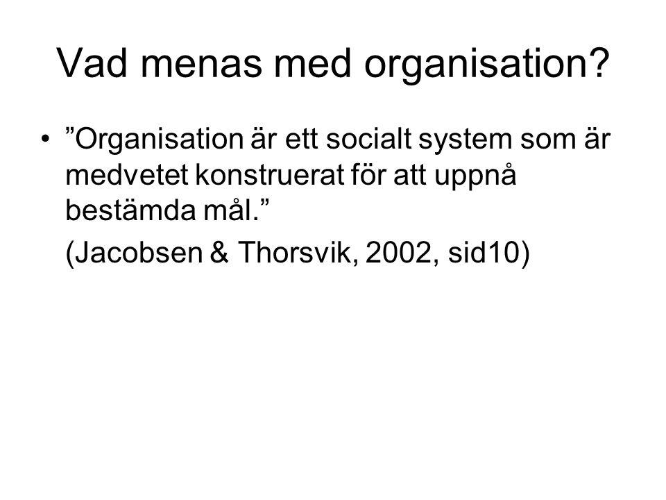 """Vad menas med organisation? """"Organisation är ett socialt system som är medvetet konstruerat för att uppnå bestämda mål."""" (Jacobsen & Thorsvik, 2002, s"""