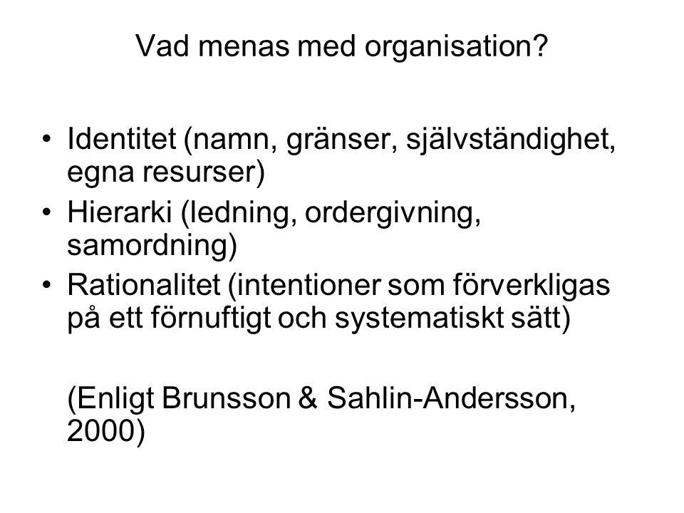Vad menas med organisation? Identitet (namn, gränser, självständighet, egna resurser) Hierarki (ledning, ordergivning, samordning) Rationalitet (inten