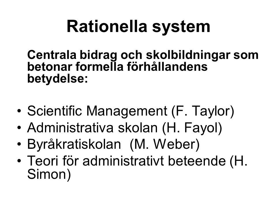 Rationella system Centrala bidrag och skolbildningar som betonar formella förhållandens betydelse: Scientific Management (F. Taylor) Administrativa sk