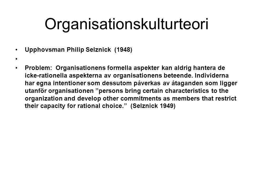 Organisationskulturteori Upphovsman Philip Selznick (1948) Problem: Organisationens formella aspekter kan aldrig hantera de icke-rationella aspekterna