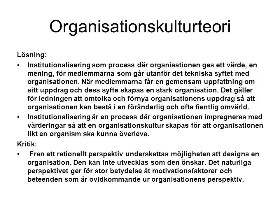 Organisationskulturteori Lösning: Institutionalisering som process där organisationen ges ett värde, en mening, för medlemmarna som går utanför det te