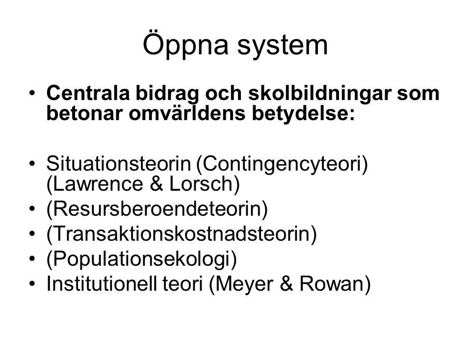 Öppna system Centrala bidrag och skolbildningar som betonar omvärldens betydelse: Situationsteorin (Contingencyteori) (Lawrence & Lorsch) (Resursberoe