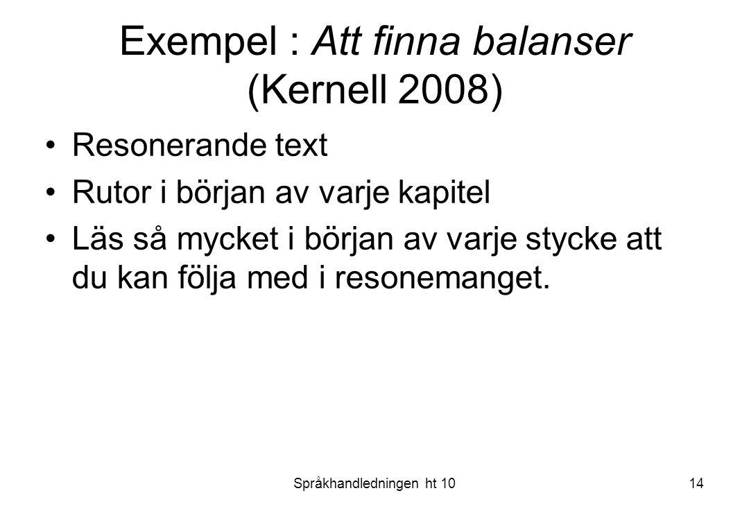 Språkhandledningen ht 1014 Exempel : Att finna balanser (Kernell 2008) Resonerande text Rutor i början av varje kapitel Läs så mycket i början av varj