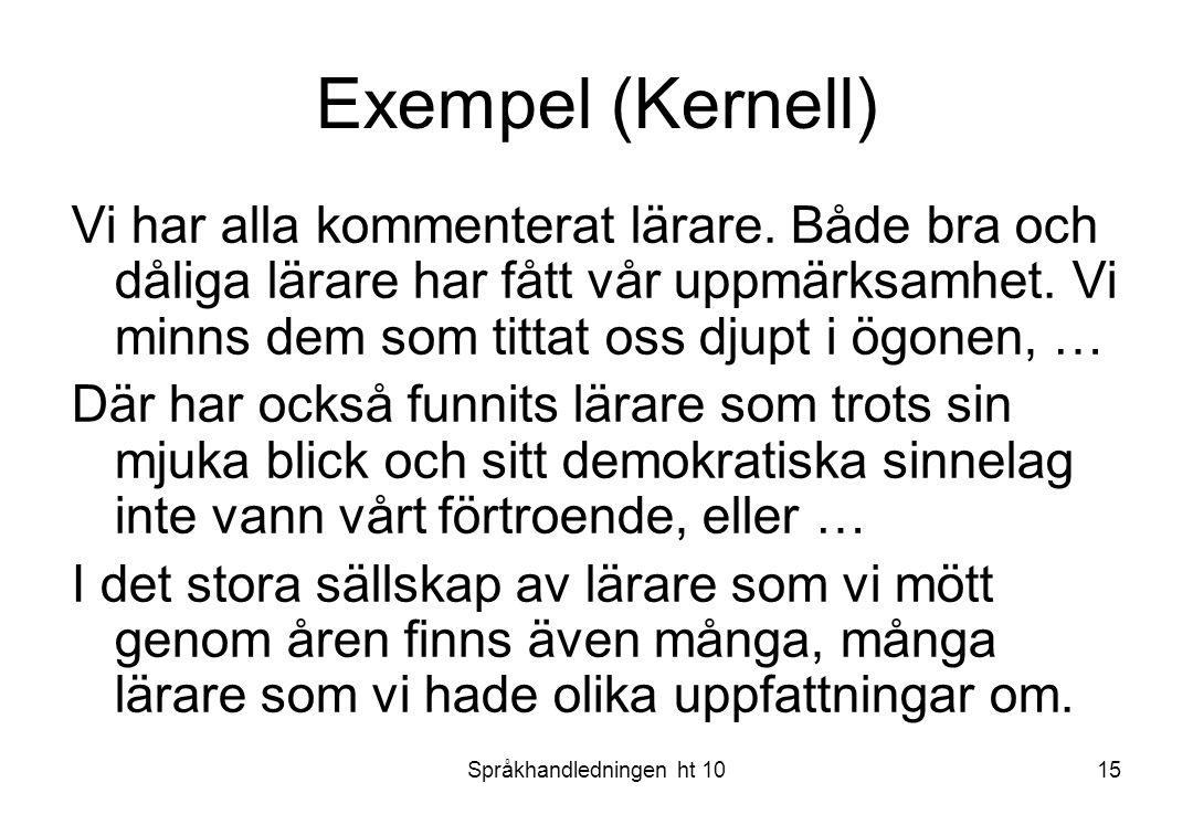Språkhandledningen ht 1015 Exempel (Kernell) Vi har alla kommenterat lärare. Både bra och dåliga lärare har fått vår uppmärksamhet. Vi minns dem som t