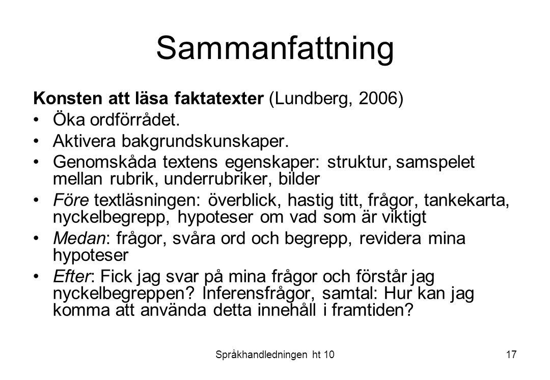 Språkhandledningen ht 1017 Sammanfattning Konsten att läsa faktatexter (Lundberg, 2006) Öka ordförrådet. Aktivera bakgrundskunskaper. Genomskåda texte