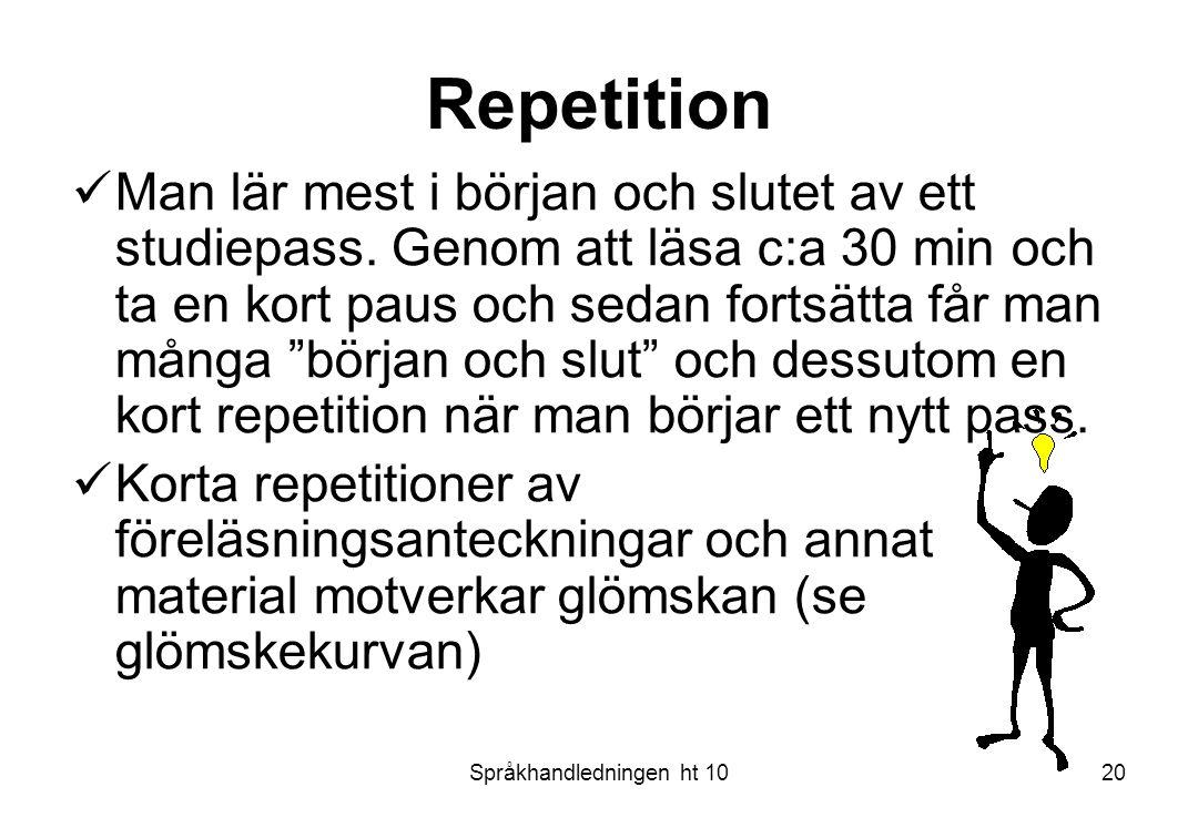 Språkhandledningen ht 1020 Repetition Man lär mest i början och slutet av ett studiepass. Genom att läsa c:a 30 min och ta en kort paus och sedan fort