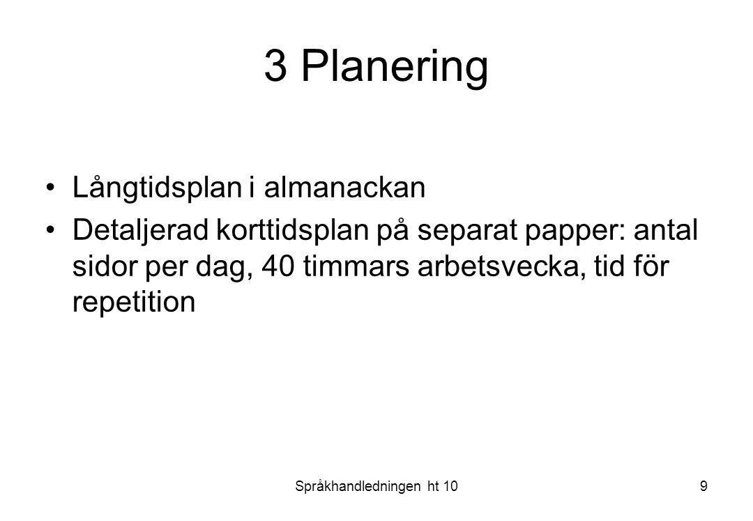 Språkhandledningen ht 109 3 Planering Långtidsplan i almanackan Detaljerad korttidsplan på separat papper: antal sidor per dag, 40 timmars arbetsvecka