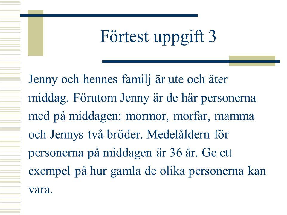 Förtest uppgift 3 Jenny och hennes familj är ute och äter middag. Förutom Jenny är de här personerna med på middagen: mormor, morfar, mamma och Jennys