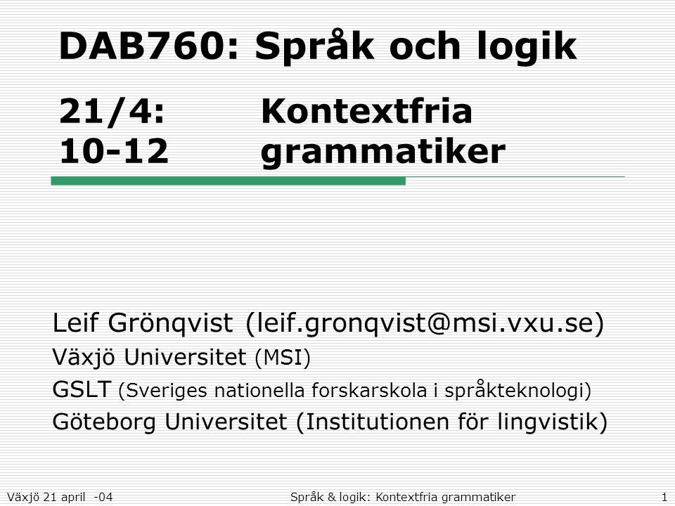 2Språk & logik: Kontextfria grammatikerVäxjö 21 april -04 Dagens föreläsning  Icke-reguljära språk  Kontextfria grammatiker  Terminologi