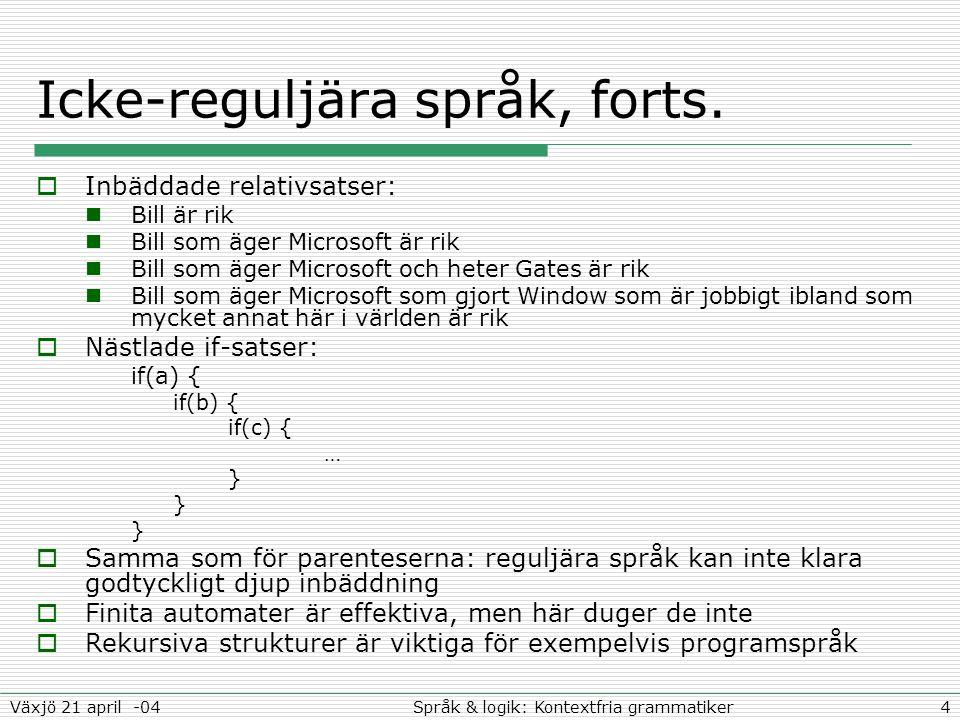 4Språk & logik: Kontextfria grammatikerVäxjö 21 april -04 Icke-reguljära språk, forts.