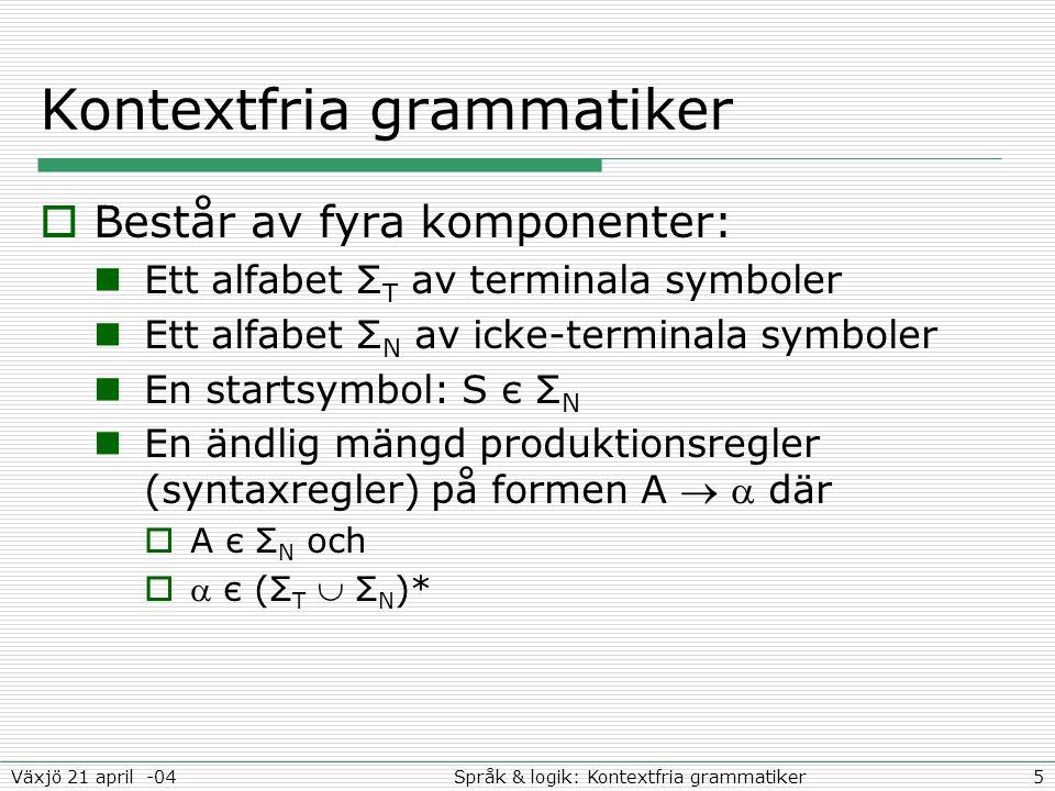 16Språk & logik: Kontextfria grammatikerVäxjö 21 april -04 Nästa föreläsning  Parsning!