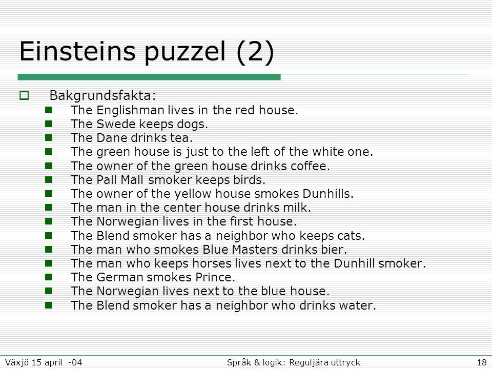 18Språk & logik: Reguljära uttryckVäxjö 15 april -04 Einsteins puzzel (2)  Bakgrundsfakta: The Englishman lives in the red house. The Swede keeps dog