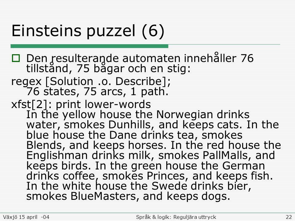 22Språk & logik: Reguljära uttryckVäxjö 15 april -04 Einsteins puzzel (6)  Den resulterande automaten innehåller 76 tillstånd, 75 bågar och en stig: