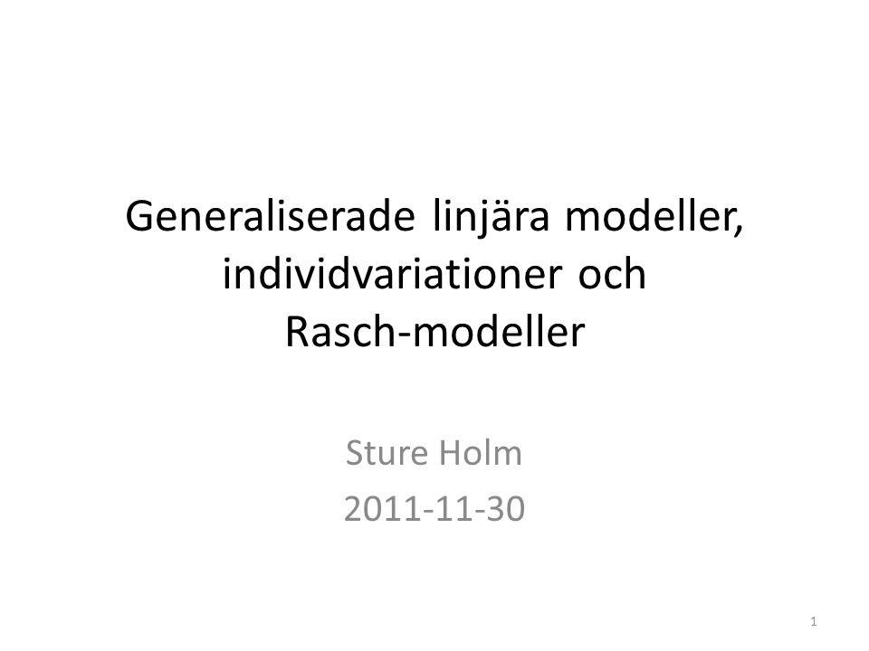 Generaliserade linjära modeller, individvariationer och Rasch-modeller Sture Holm 2011-11-30 1