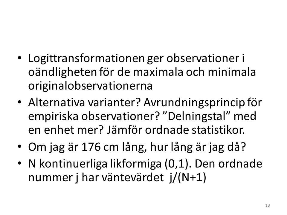 Logittransformationen ger observationer i oändligheten för de maximala och minimala originalobservationerna Alternativa varianter? Avrundningsprincip