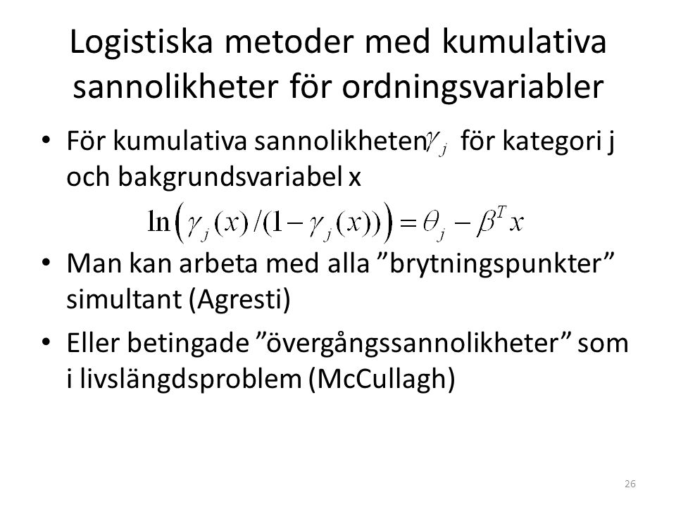 Logistiska metoder med kumulativa sannolikheter för ordningsvariabler För kumulativa sannolikheten för kategori j och bakgrundsvariabel x Man kan arbe
