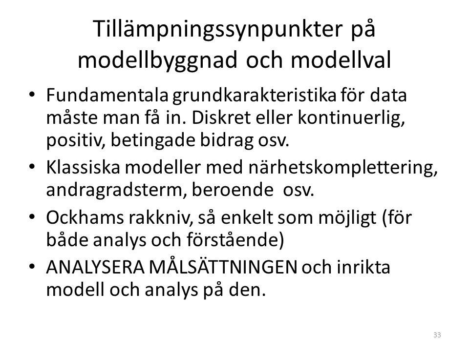 Tillämpningssynpunkter på modellbyggnad och modellval Fundamentala grundkarakteristika för data måste man få in. Diskret eller kontinuerlig, positiv,