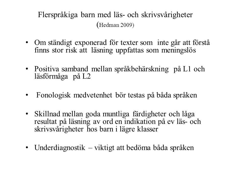 Flerspråkiga barn med läs- och skrivsvårigheter ( Hedman 2009) Om ständigt exponerad för texter som inte går att förstå finns stor risk att läsning up