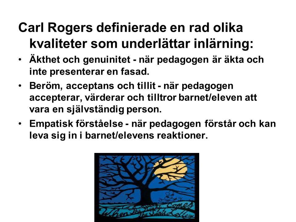Carl Rogers definierade en rad olika kvaliteter som underlättar inlärning: Äkthet och genuinitet - när pedagogen är äkta och inte presenterar en fasad.
