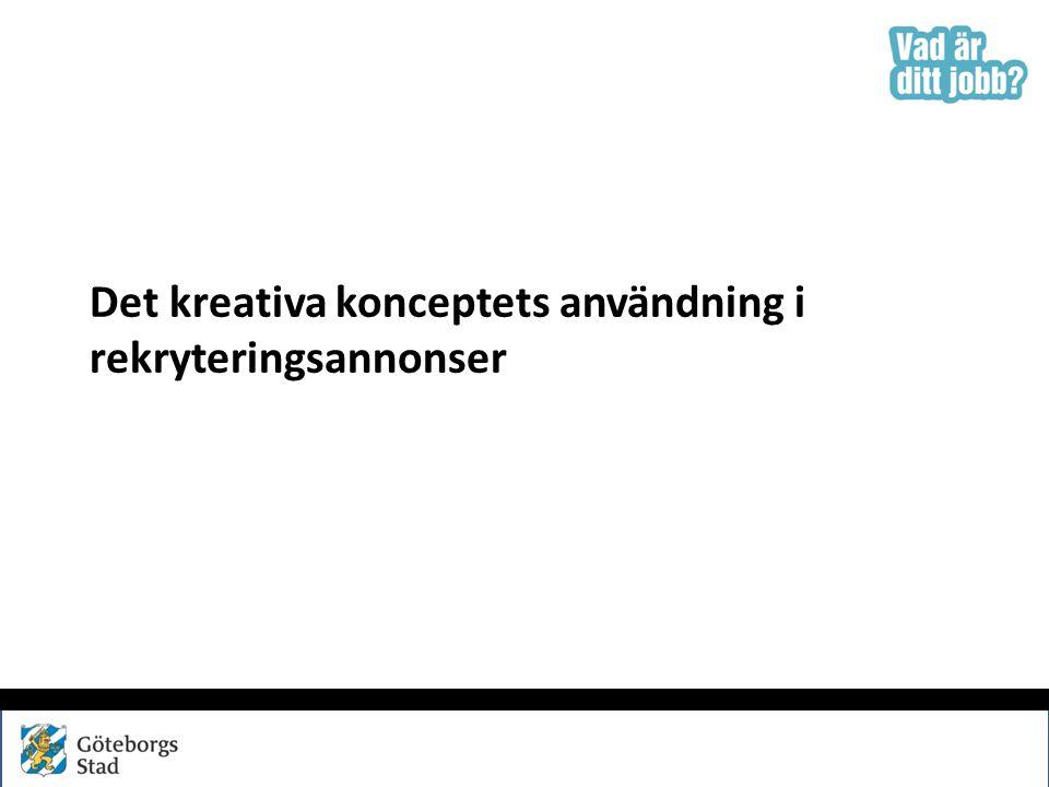 Övergripande om det kreativa konceptet för Göteborgs Stads arbetsgivarerbjudande Det kreativa konceptet för kommunikationen av Göteborgs Stads arbetsgivarerbjudande utgår från den frågan Vad är ditt jobb? .