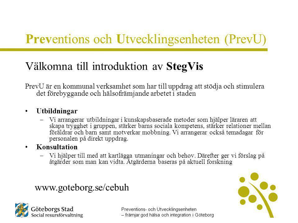 Välkomna till introduktion av StegVis PrevU är en kommunal verksamhet som har till uppdrag att stödja och stimulera det förebyggande och hälsofrämjand