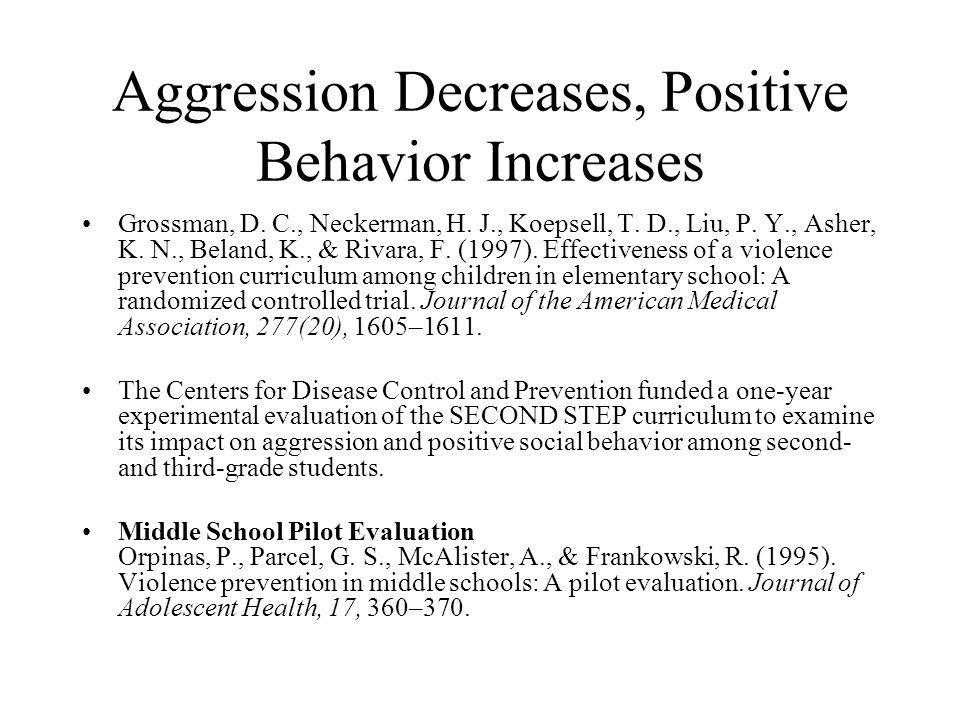 Aggression Decreases, Positive Behavior Increases Grossman, D. C., Neckerman, H. J., Koepsell, T. D., Liu, P. Y., Asher, K. N., Beland, K., & Rivara,