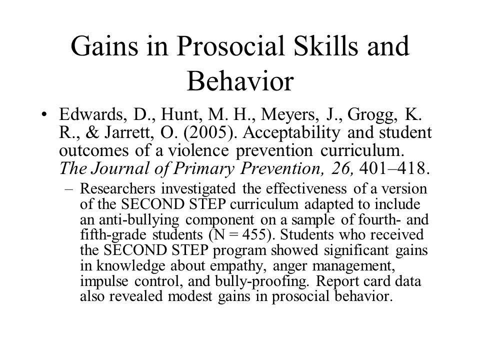 Gains in Prosocial Skills and Behavior Edwards, D., Hunt, M. H., Meyers, J., Grogg, K. R., & Jarrett, O. (2005). Acceptability and student outcomes of
