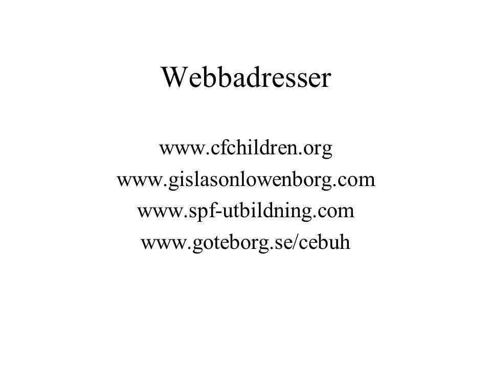 Webbadresser www.cfchildren.org www.gislasonlowenborg.com www.spf-utbildning.com www.goteborg.se/cebuh