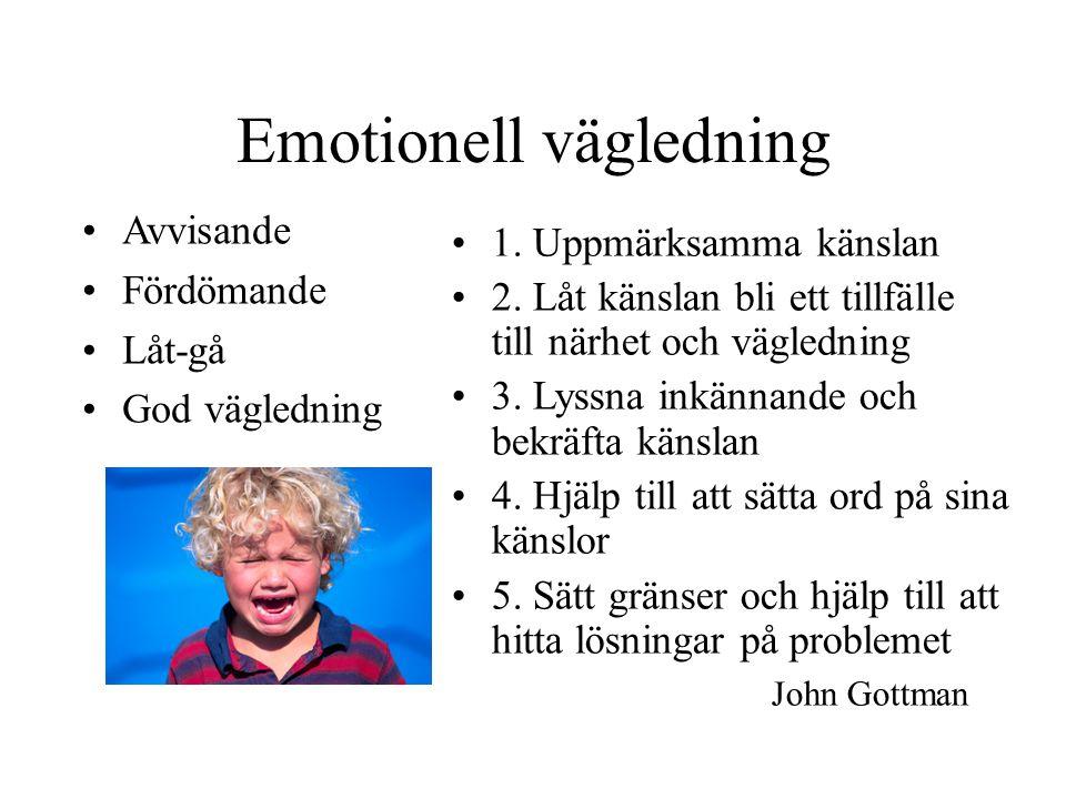 Emotionell vägledning Avvisande Fördömande Låt-gå God vägledning 1. Uppmärksamma känslan 2. Låt känslan bli ett tillfälle till närhet och vägledning 3