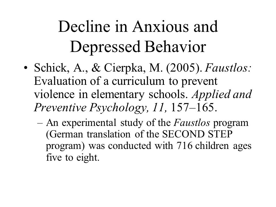 Decline in Anxious and Depressed Behavior Schick, A., & Cierpka, M. (2005). Faustlos: Evaluation of a curriculum to prevent violence in elementary sch