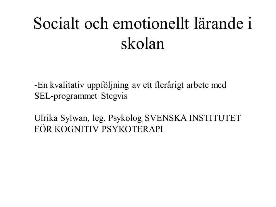 Socialt och emotionellt lärande i skolan -En kvalitativ uppföljning av ett flerårigt arbete med SEL-programmet Stegvis Ulrika Sylwan, leg. Psykolog SV