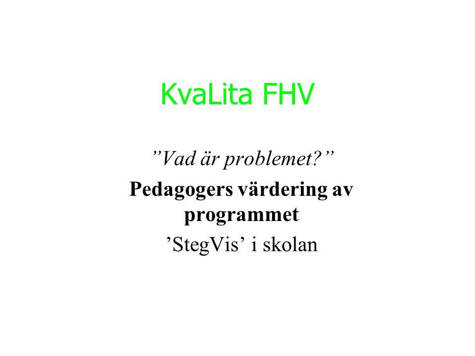 """KvaLita FHV """"Vad är problemet?"""" Pedagogers värdering av programmet 'StegVis' i skolan"""
