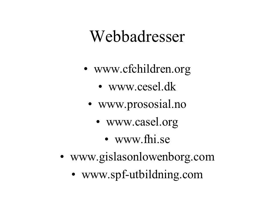Webbadresser www.cfchildren.org www.cesel.dk www.prososial.no www.casel.org www.fhi.se www.gislasonlowenborg.com www.spf-utbildning.com