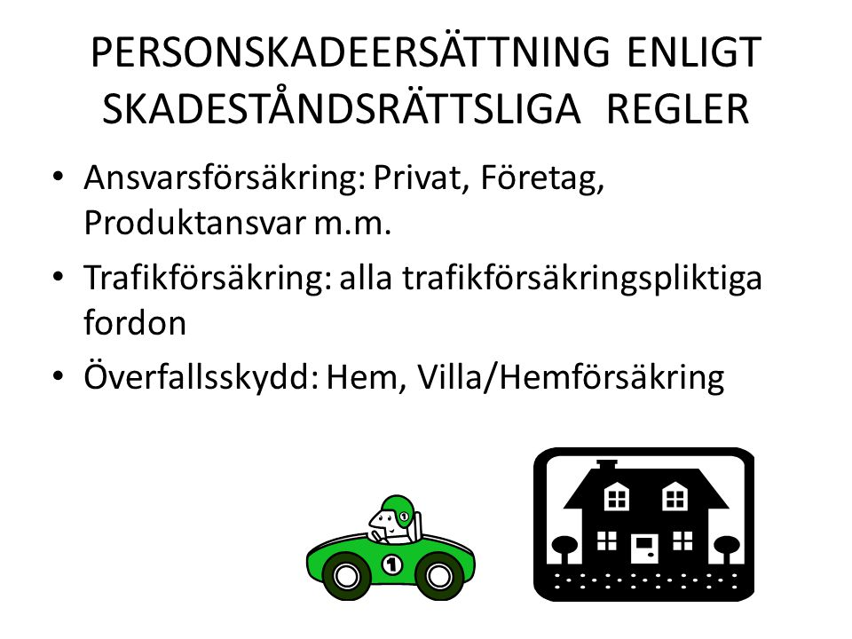 PERSONSKADEERSÄTTNING ENLIGT SKADESTÅNDSRÄTTSLIGA REGLER Ansvarsförsäkring: Privat, Företag, Produktansvar m.m. Trafikförsäkring: alla trafikförsäkrin