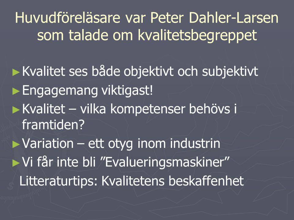 Huvudföreläsare var Peter Dahler-Larsen som talade om kvalitetsbegreppet ► ► Kvalitet ses både objektivt och subjektivt ► ► Engagemang viktigast! ► ►