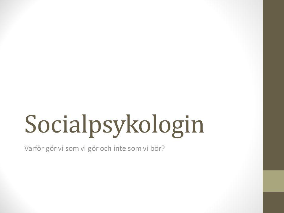 Socialpsykologin Varför gör vi som vi gör och inte som vi bör?