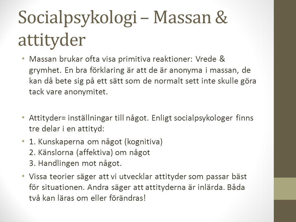 Socialpsykologi – Massan & attityder Massan brukar ofta visa primitiva reaktioner: Vrede & grymhet.