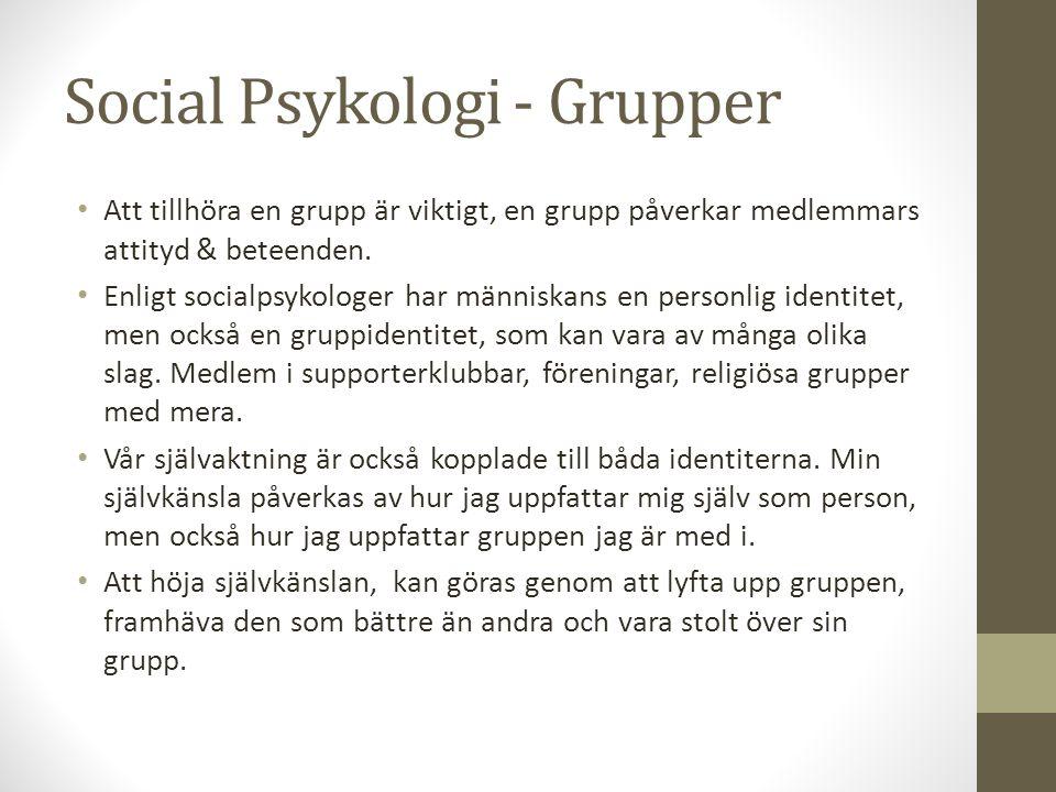 Social Psykologi - Grupper Att tillhöra en grupp är viktigt, en grupp påverkar medlemmars attityd & beteenden.