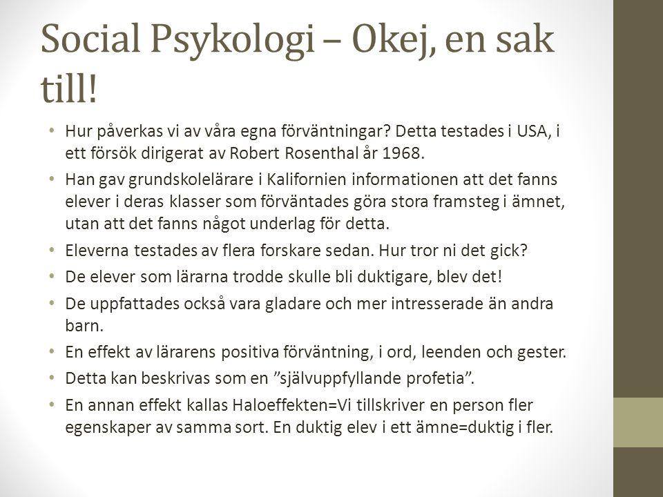 Social Psykologi – Okej, en sak till.Hur påverkas vi av våra egna förväntningar.