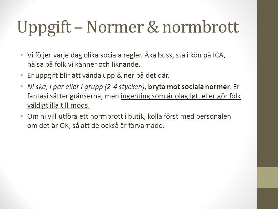 Uppgift – Normer & normbrott Vi följer varje dag olika sociala regler.