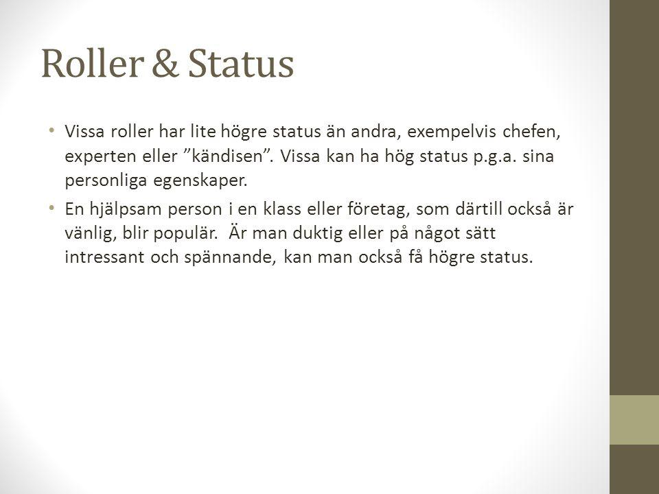 Roller & Status Vissa roller har lite högre status än andra, exempelvis chefen, experten eller kändisen .