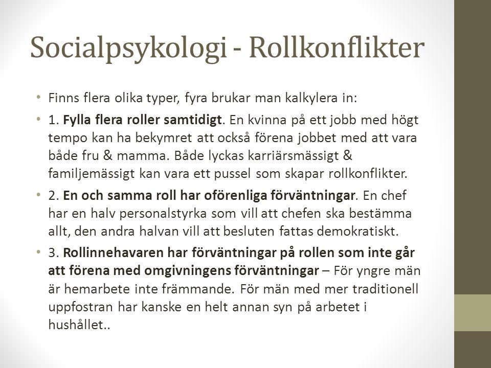 Socialpsykologi - Rollkonflikter Finns flera olika typer, fyra brukar man kalkylera in: 1.