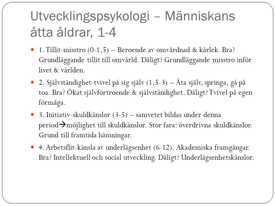 Utvecklingspsykologi – Människans åtta åldrar, 1-4 1. Tillit-misstro (0-1,5) – Beroende av omvårdnad & kärlek. Bra? Grundläggande tillit till omvärld.