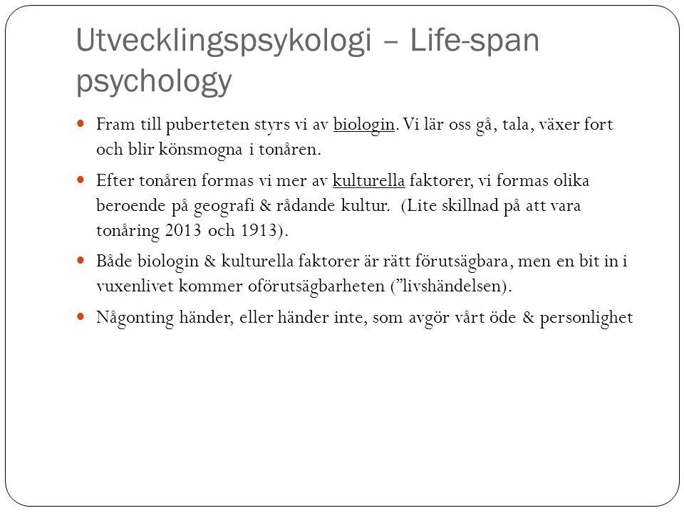 Utvecklingspsykologi – Life-span psychology Fram till puberteten styrs vi av biologin. Vi lär oss gå, tala, växer fort och blir könsmogna i tonåren. E