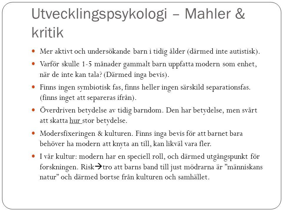 Utvecklingspsykologi – Mahler & kritik Mer aktivt och undersökande barn i tidig ålder (därmed inte autistisk). Varför skulle 1-5 månader gammalt barn